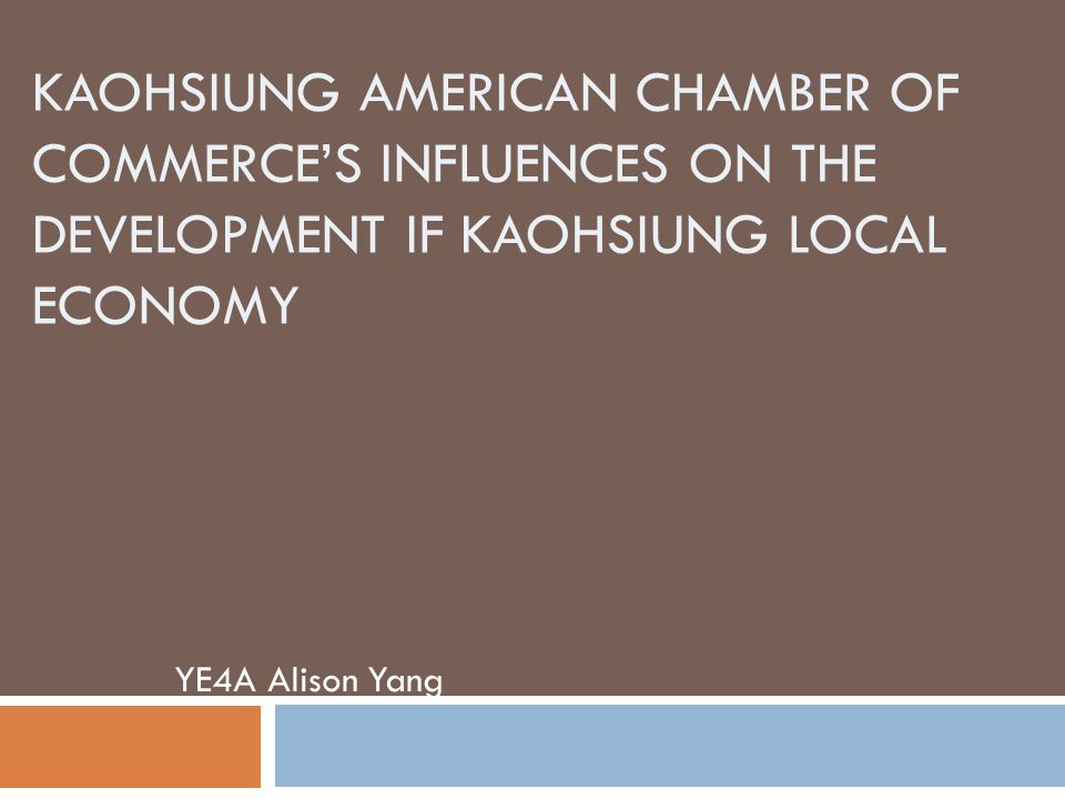Kaohsiung American Chamber of Commerce's Influences on The Development if Kaohsiung Local Economy