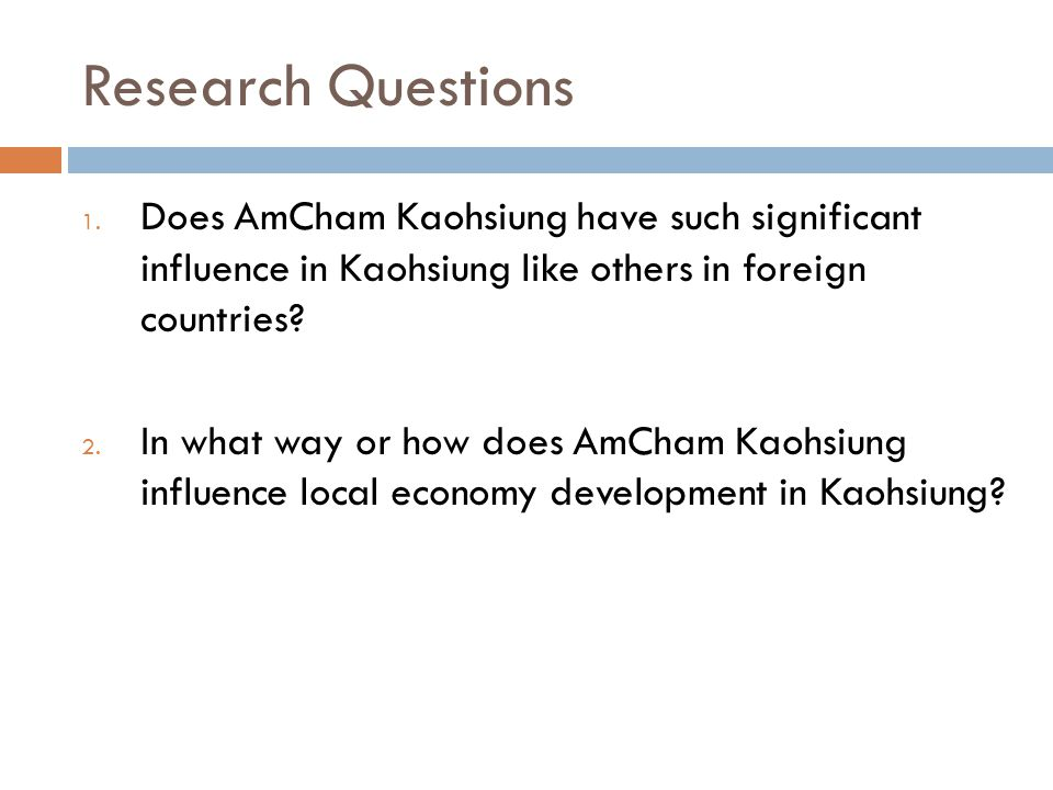 Research Questions Does AmCham Kaohsiung have such significant influence in Kaohsiung like others in foreign countries
