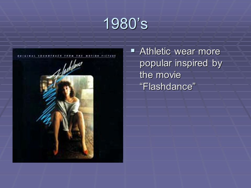 1980's Athletic wear more popular inspired by the movie Flashdance