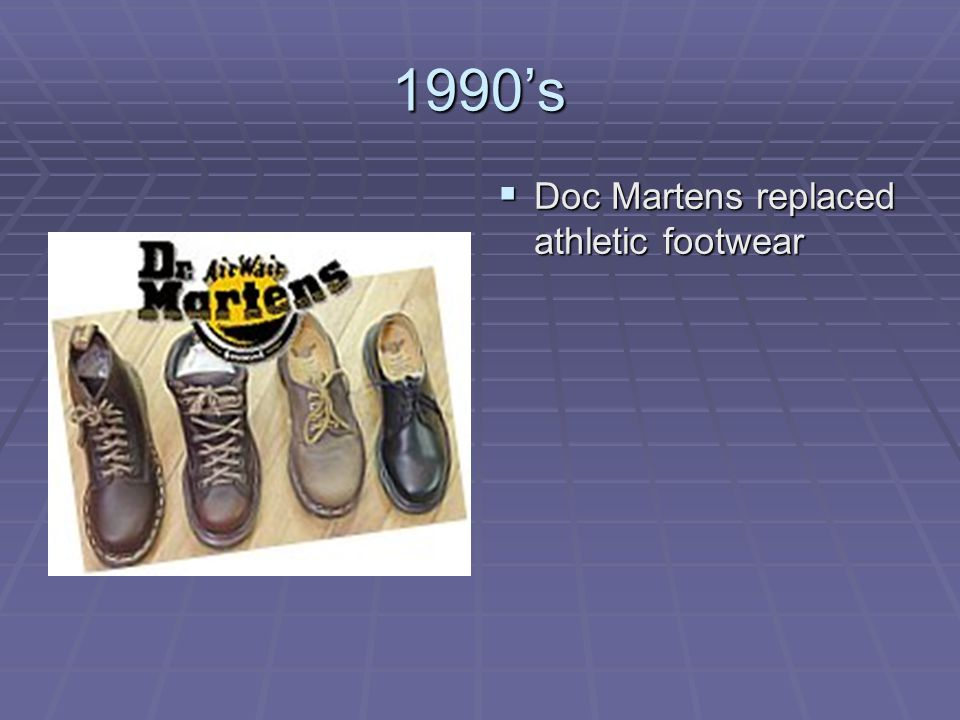 1990's Doc Martens replaced athletic footwear