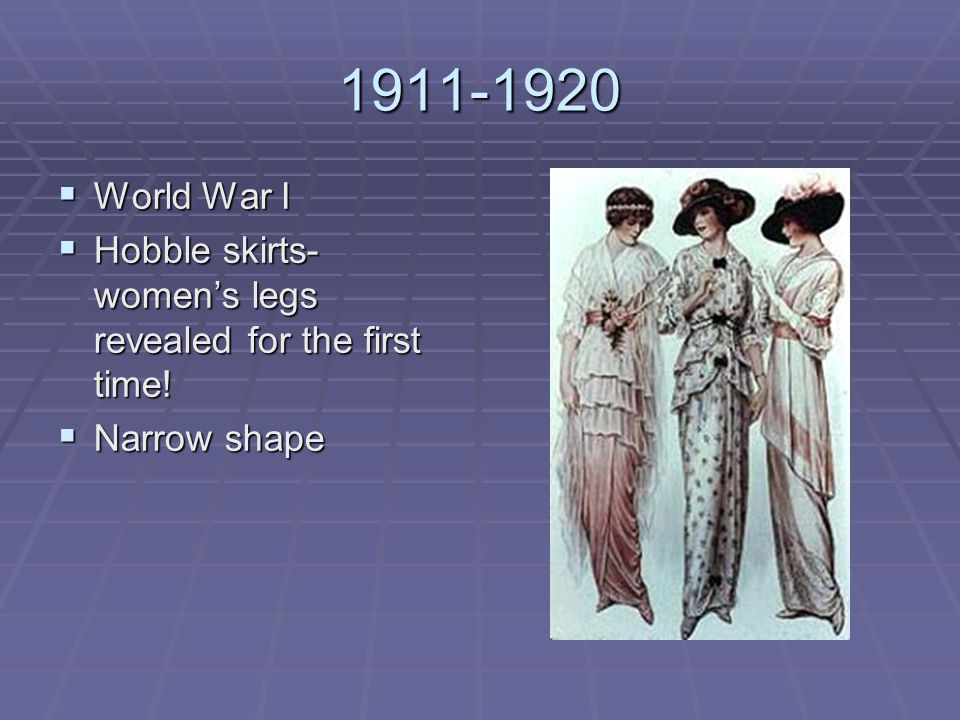 1911-1920 World War I Hobble skirts- women's legs revealed for the first time! Narrow shape