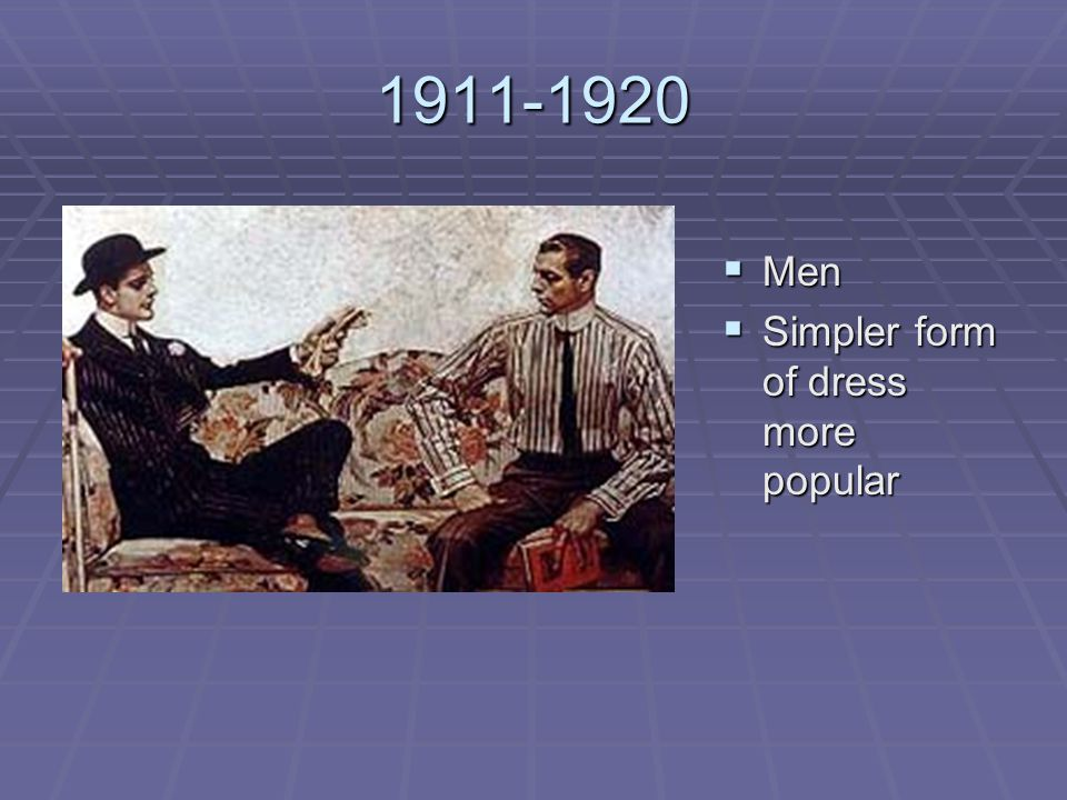 1911-1920 Men Simpler form of dress more popular
