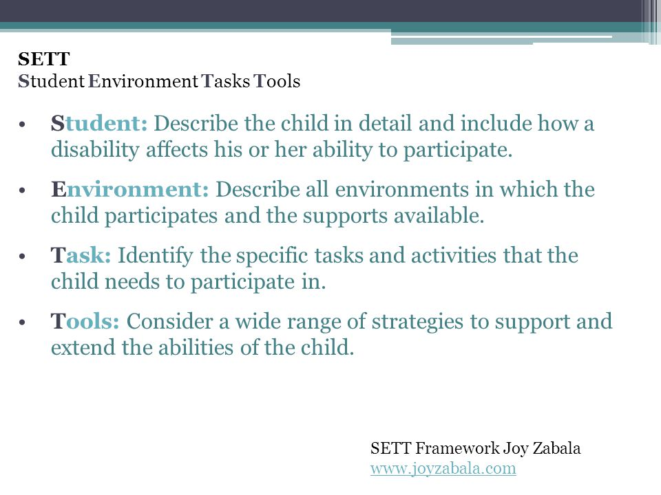 SETT Student Environment Tasks Tools. Student: Describe the child in detail and include how a disability affects his or her ability to participate.