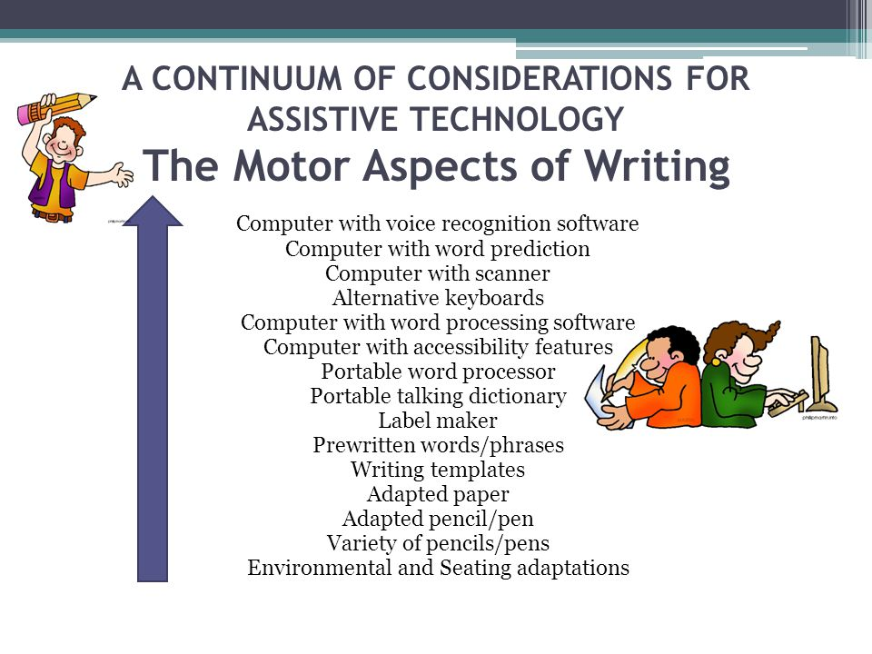 A CONTINUUM OF CONSIDERATIONS FOR ASSISTIVE TECHNOLOGY The Motor Aspects of Writing