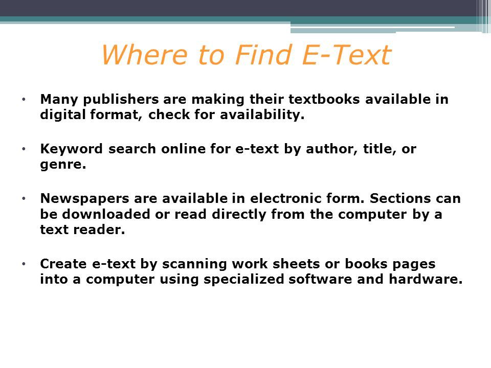 Where to Find E-Text Many publishers are making their textbooks available in digital format, check for availability.