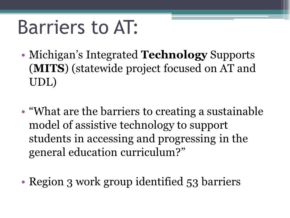 Barriers to AT: Michigan's Integrated Technology Supports (MITS) (statewide project focused on AT and UDL)