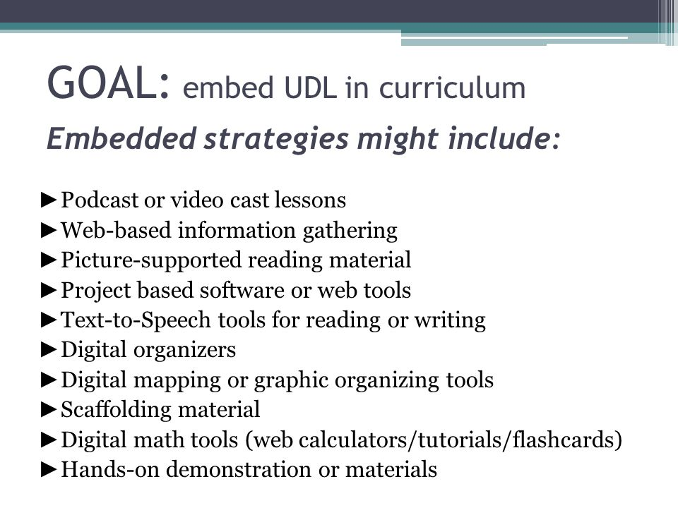 GOAL: embed UDL in curriculum Embedded strategies might include: