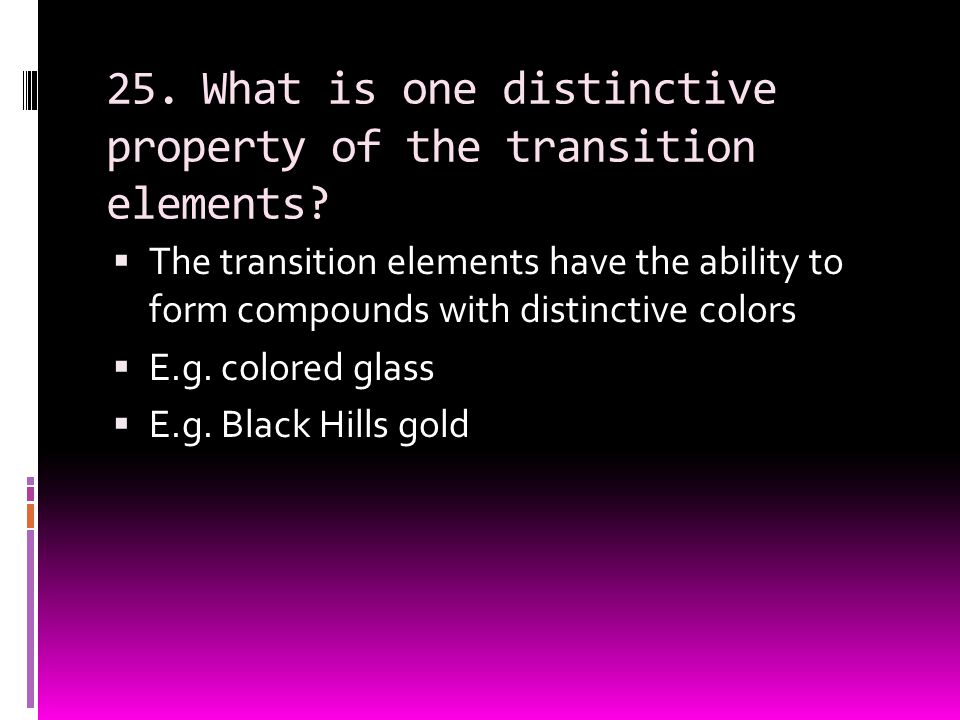 25. What is one distinctive property of the transition elements