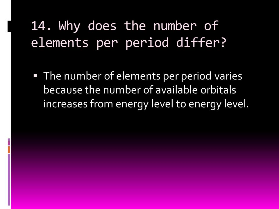 14. Why does the number of elements per period differ