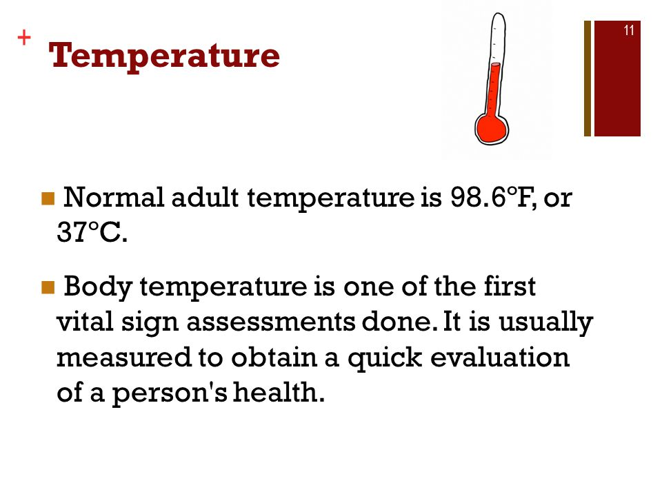Temperature Normal adult temperature is 98.6ºF, or 37ºC.