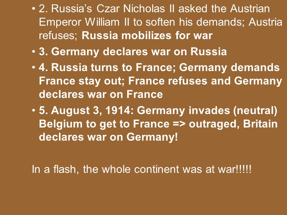 2. Russia's Czar Nicholas II asked the Austrian Emperor William II to soften his demands; Austria refuses; Russia mobilizes for war