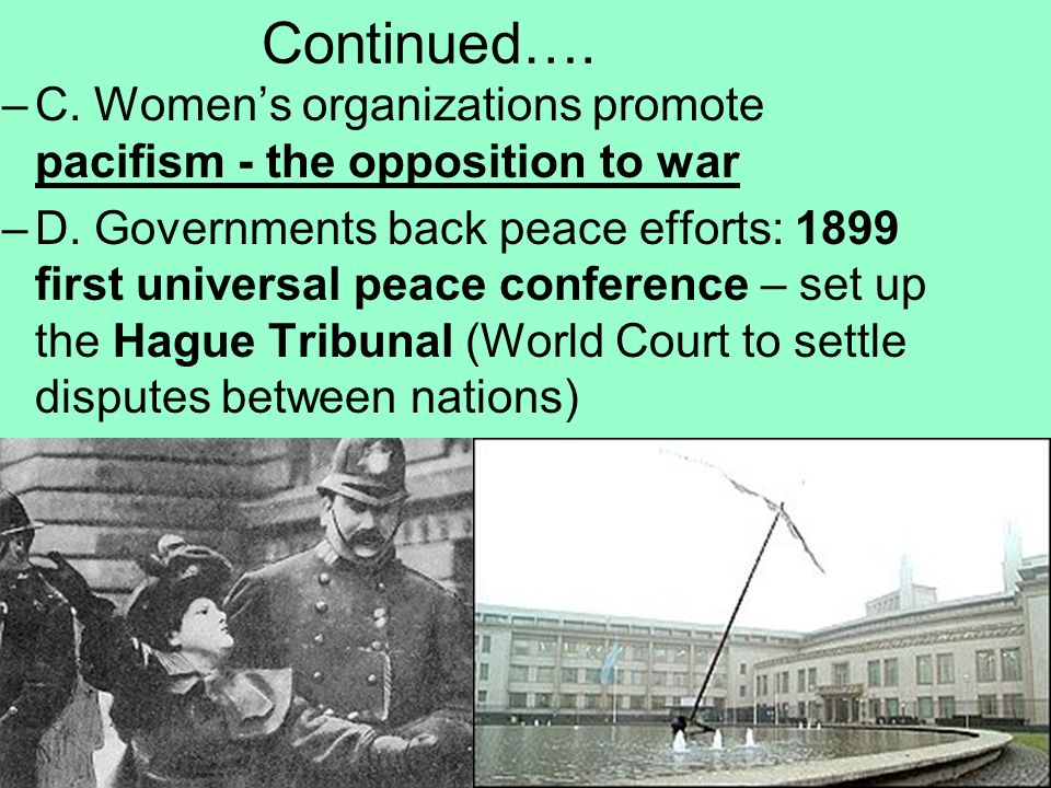 Continued…. C. Women's organizations promote pacifism - the opposition to war.