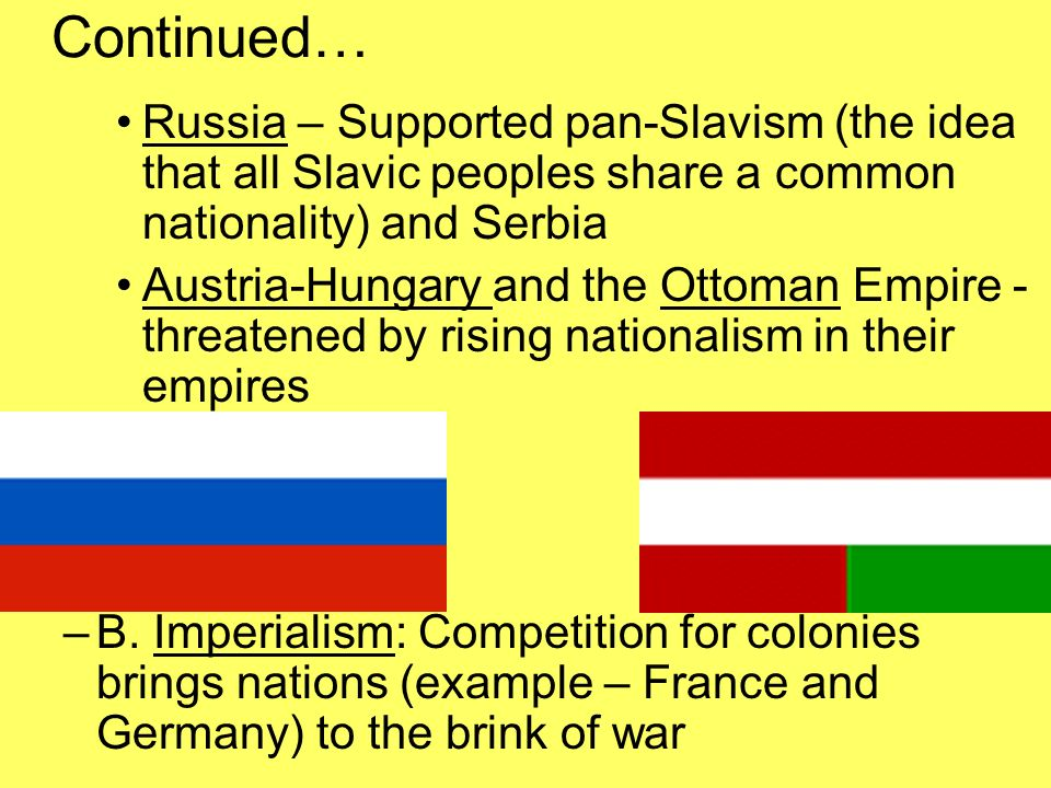 Continued… Russia – Supported pan-Slavism (the idea that all Slavic peoples share a common nationality) and Serbia.