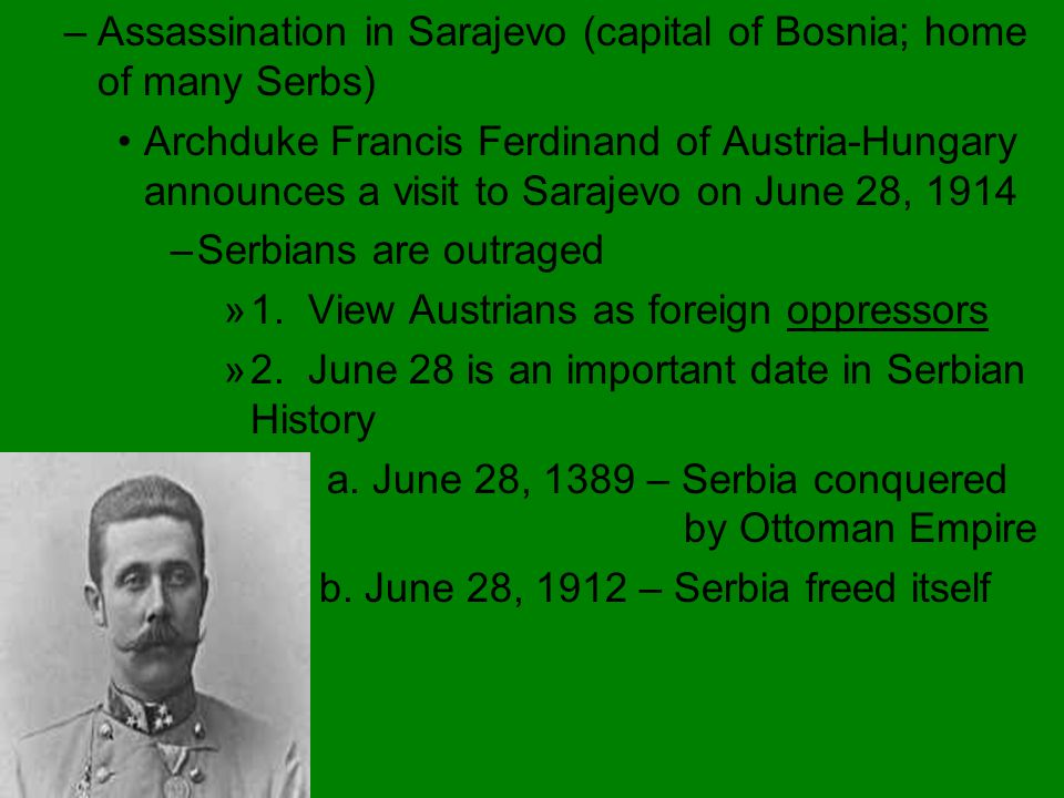 Assassination in Sarajevo (capital of Bosnia; home of many Serbs)