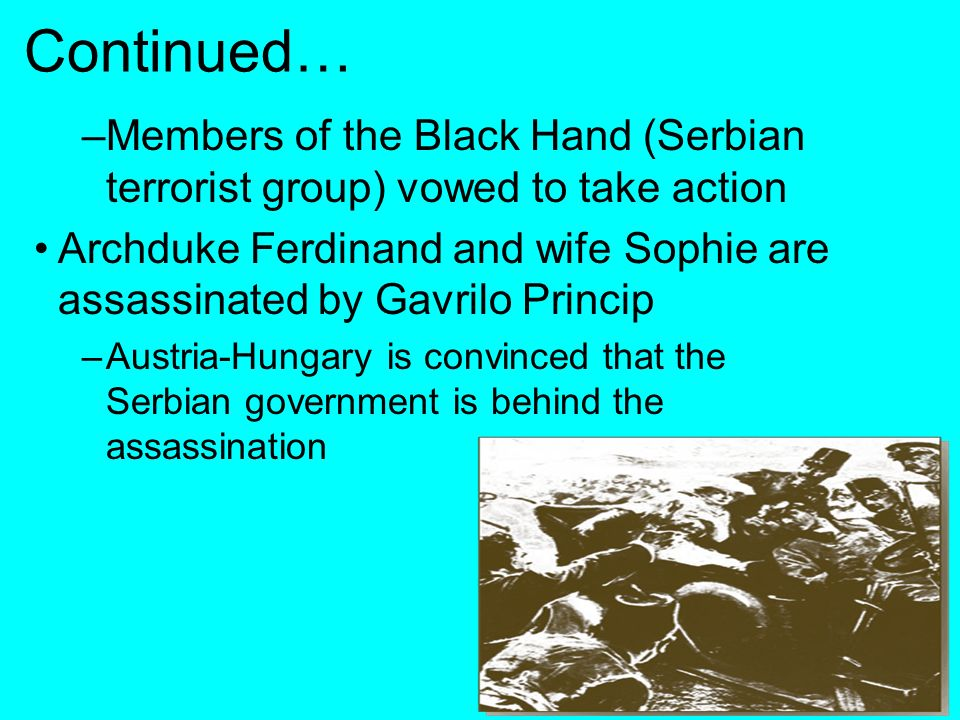 Continued… Members of the Black Hand (Serbian terrorist group) vowed to take action.