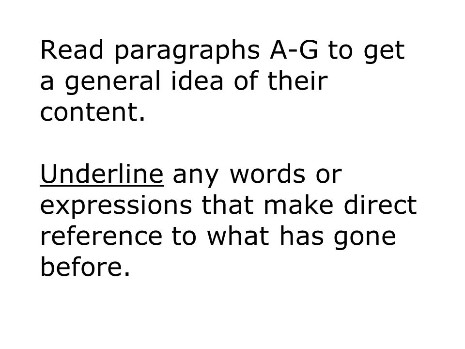 Read paragraphs A-G to get a general idea of their content