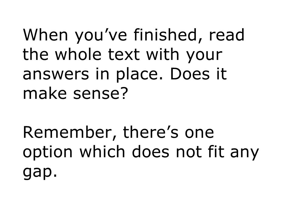 When you've finished, read the whole text with your answers in place