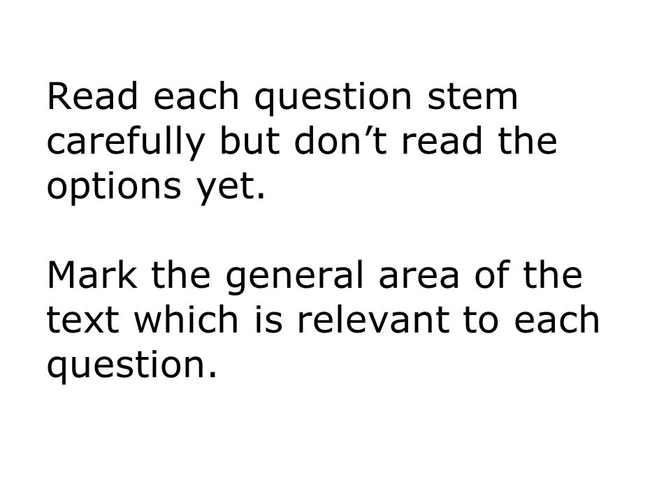 Read each question stem carefully but don't read the options yet