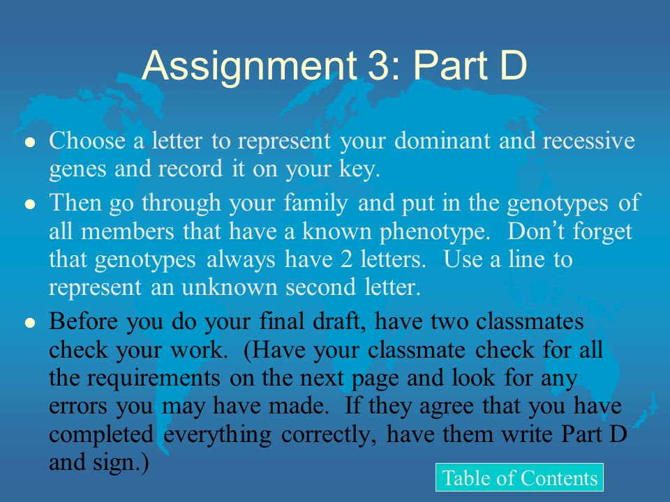Assignment 3: Part D Choose a letter to represent your dominant and recessive genes and record it on your key.