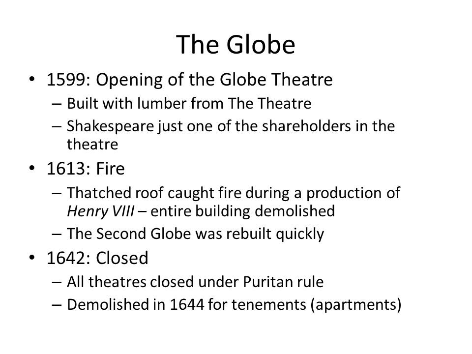 The Globe 1599: Opening of the Globe Theatre 1613: Fire 1642: Closed