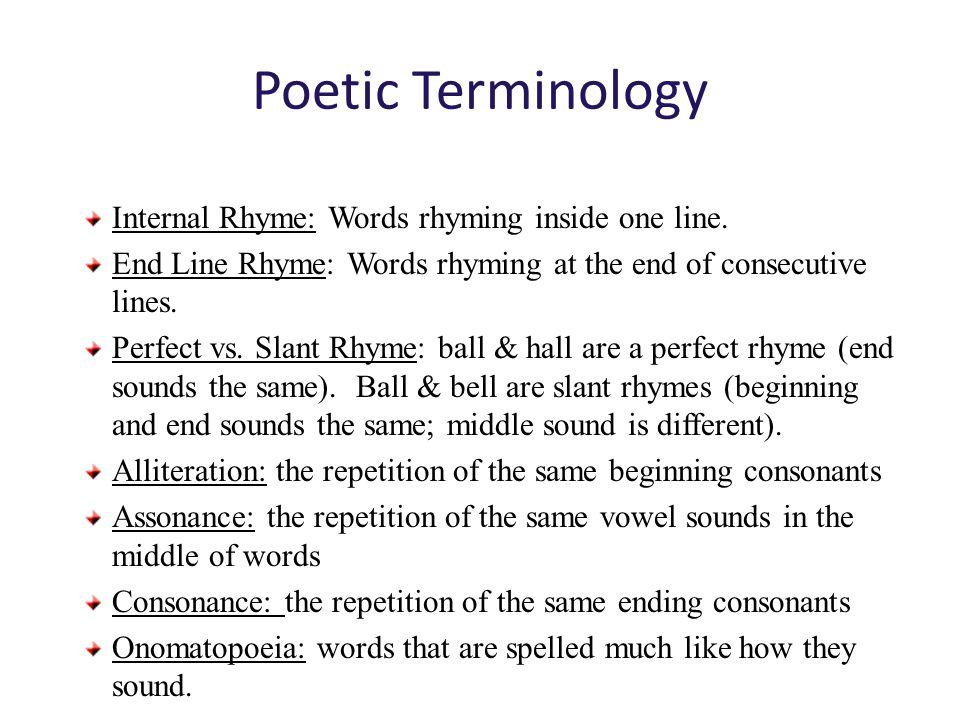Poetic Terminology Internal Rhyme: Words rhyming inside one line.