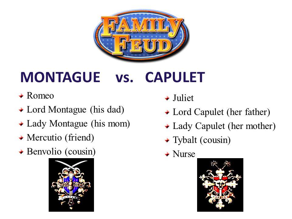 MONTAGUE vs. CAPULET Romeo Juliet Lord Montague (his dad)