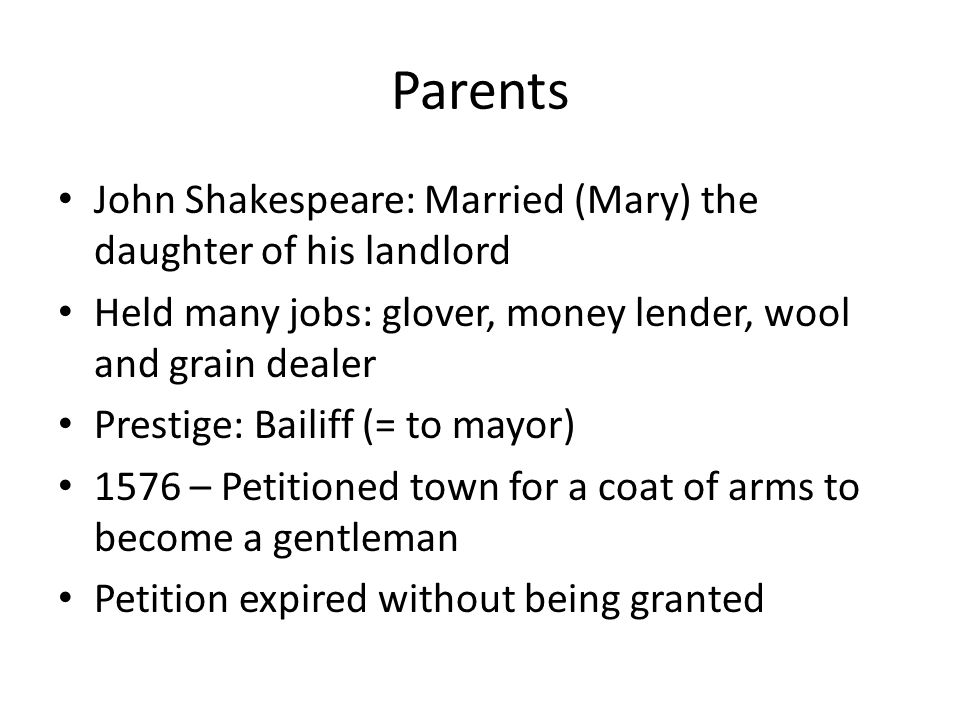 Parents John Shakespeare: Married (Mary) the daughter of his landlord
