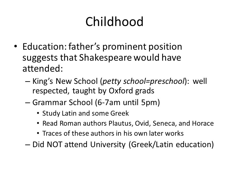 Childhood Education: father's prominent position suggests that Shakespeare would have attended:
