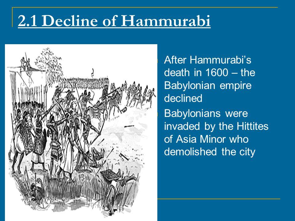 2.1 Decline of Hammurabi After Hammurabi's death in 1600 – the Babylonian empire declined.