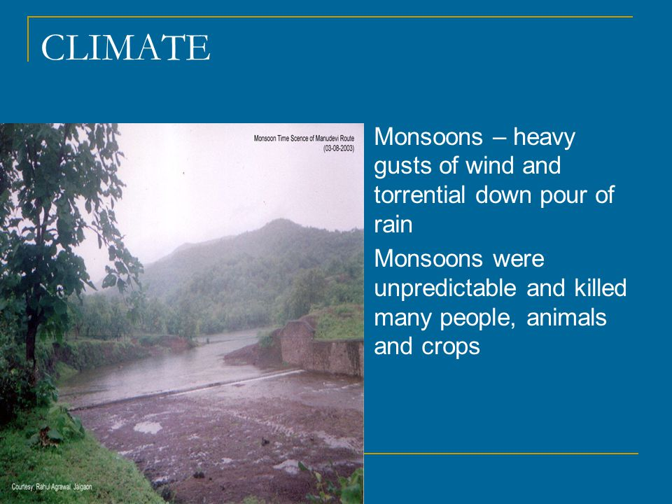 CLIMATE Monsoons – heavy gusts of wind and torrential down pour of rain.
