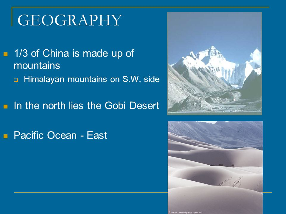 GEOGRAPHY 1/3 of China is made up of mountains