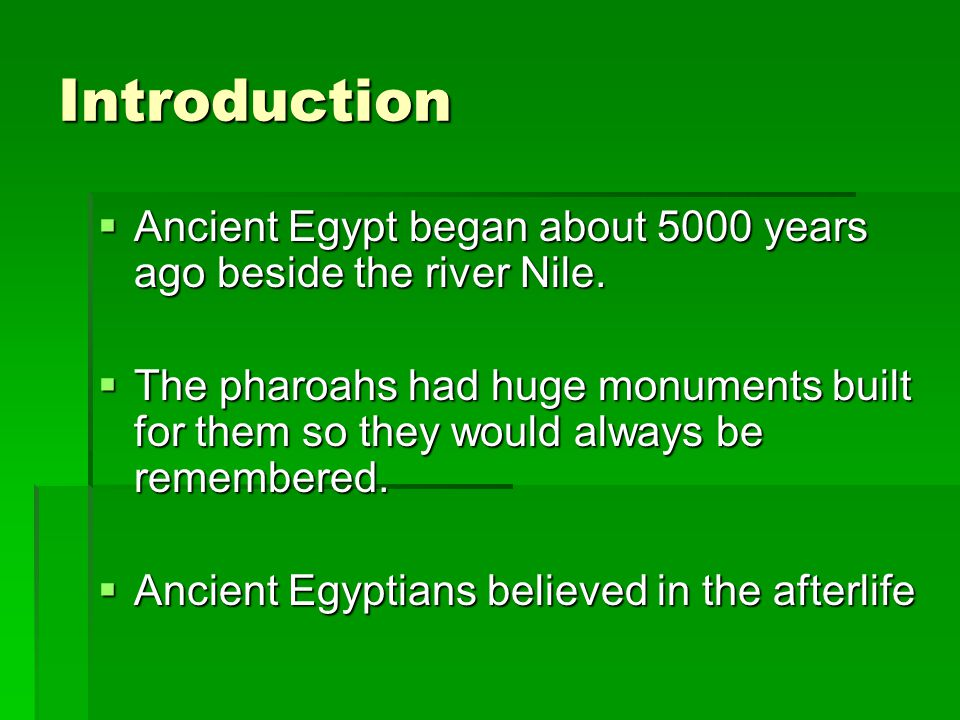 Introduction Ancient Egypt began about 5000 years ago beside the river Nile.