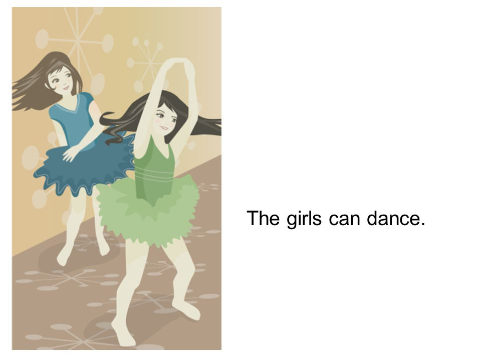 The girls can dance.