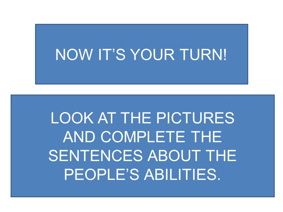 AND COMPLETE THE SENTENCES ABOUT THE PEOPLE'S ABILITIES.