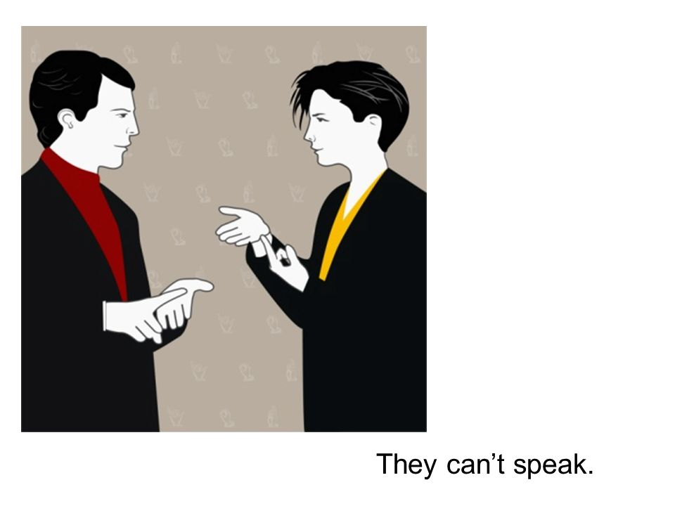They can't speak.