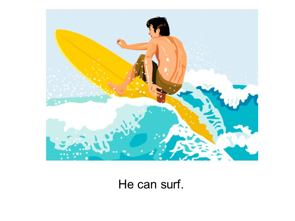 He can surf.