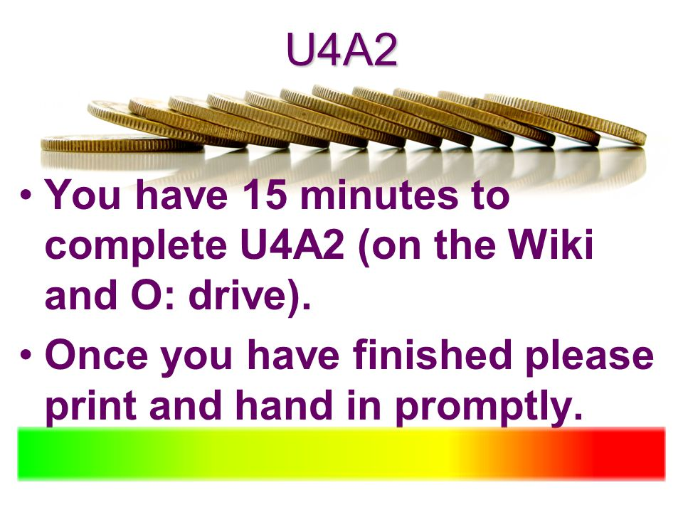 U4A2 You have 15 minutes to complete U4A2 (on the Wiki and O: drive).