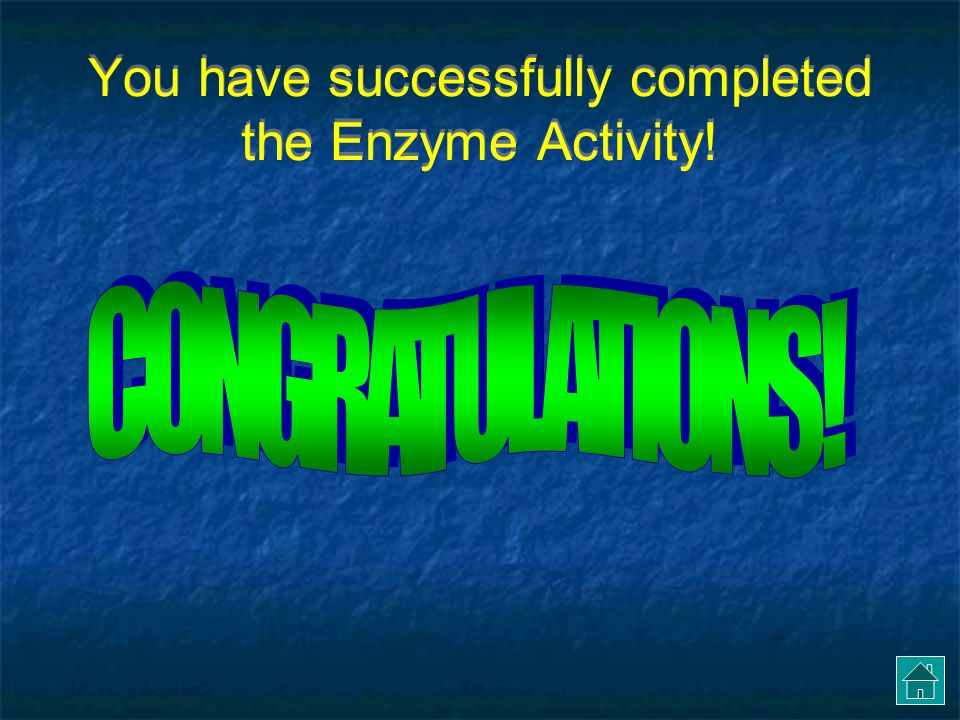 You have successfully completed the Enzyme Activity!