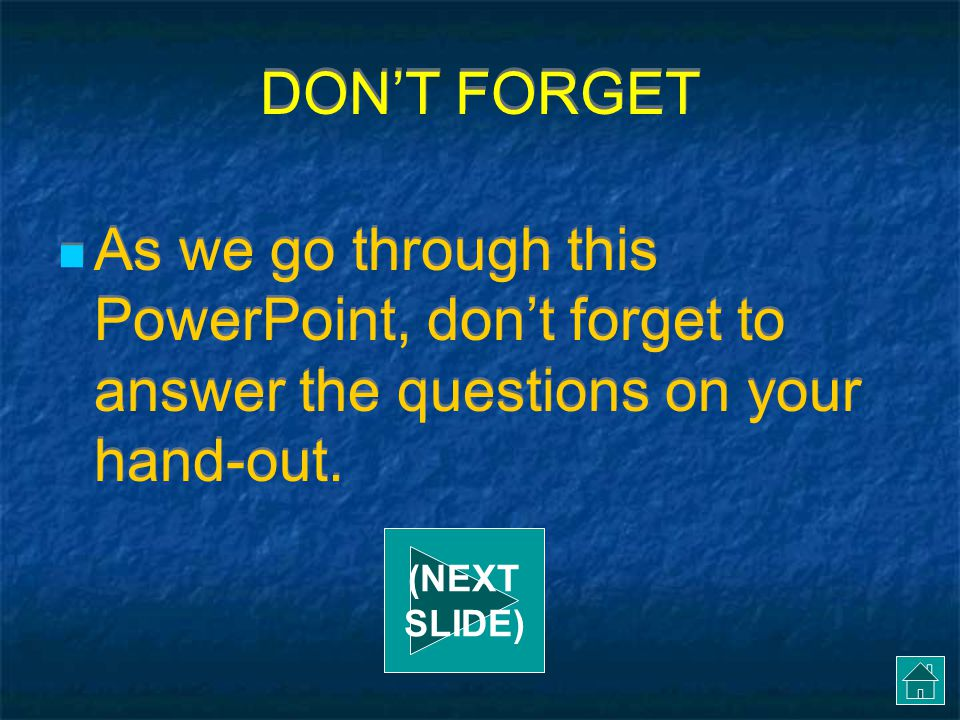 DON'T FORGET As we go through this PowerPoint, don't forget to answer the questions on your hand-out.
