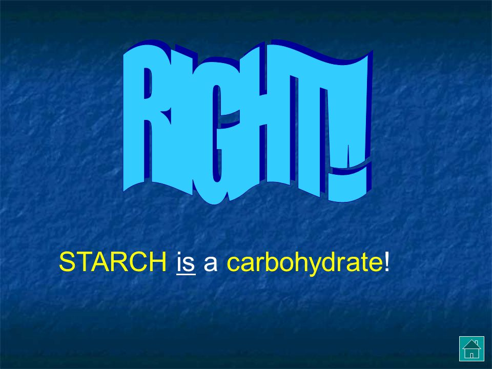 STARCH is a carbohydrate!