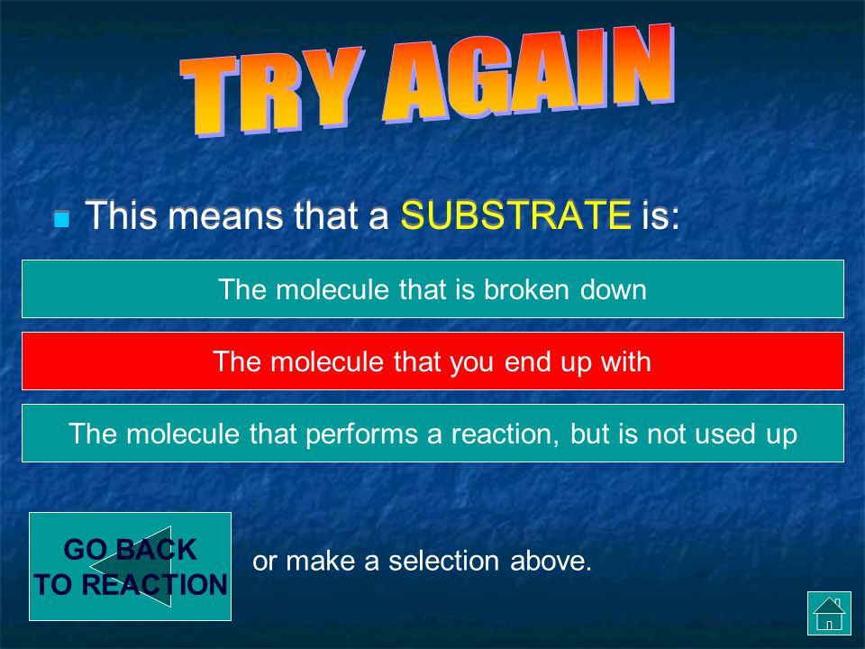 TRY AGAIN This means that a SUBSTRATE is: