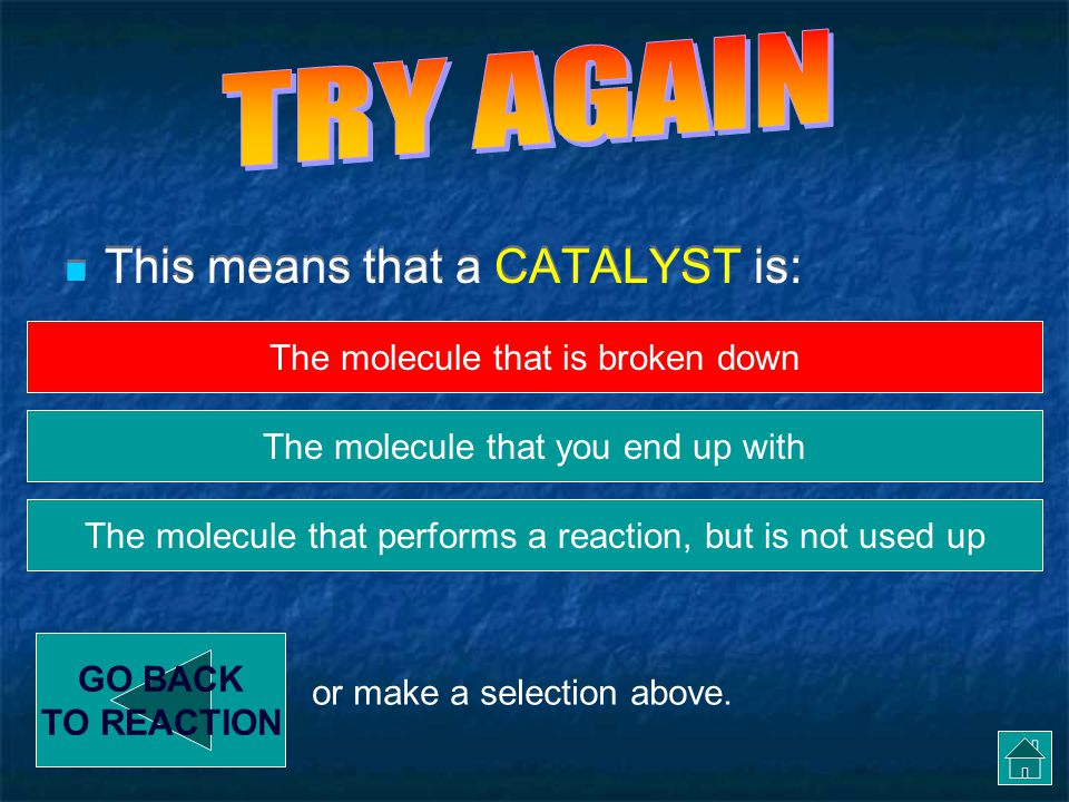 TRY AGAIN This means that a CATALYST is:
