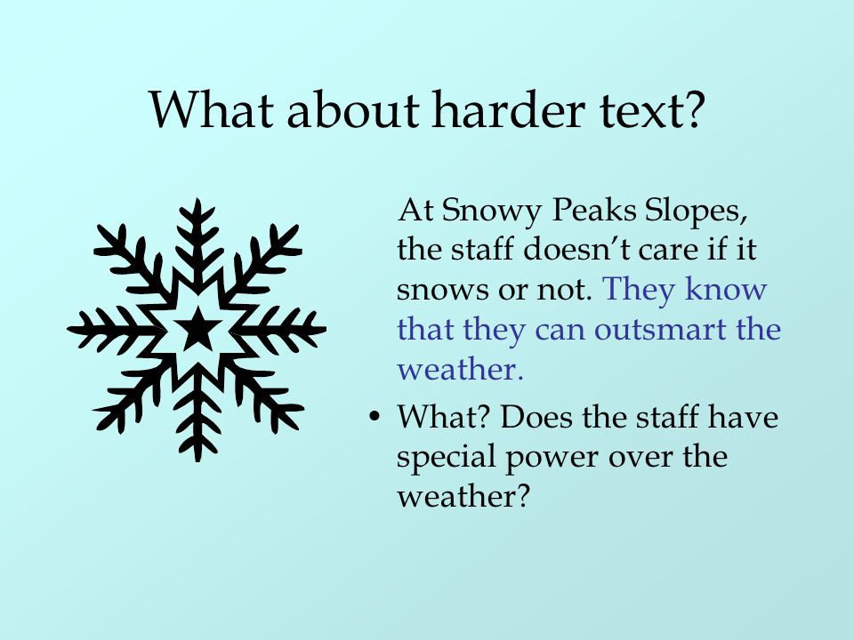 What about harder text At Snowy Peaks Slopes, the staff doesn't care if it snows or not. They know that they can outsmart the weather.