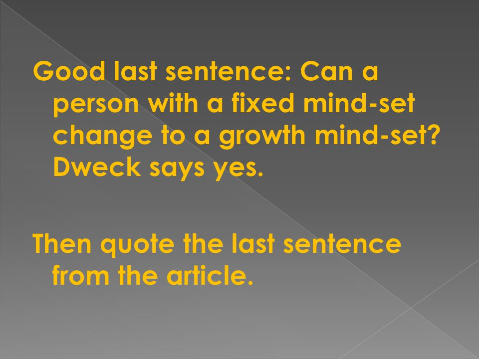 Good last sentence: Can a person with a fixed mind-set change to a growth mind-set.