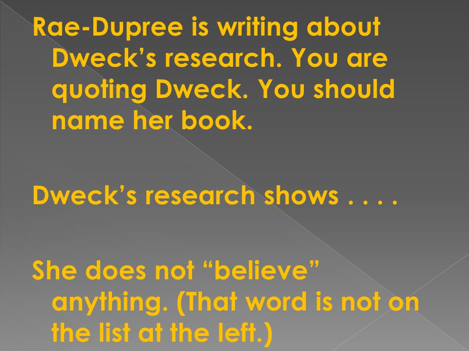 Rae-Dupree is writing about Dweck's research. You are quoting Dweck.