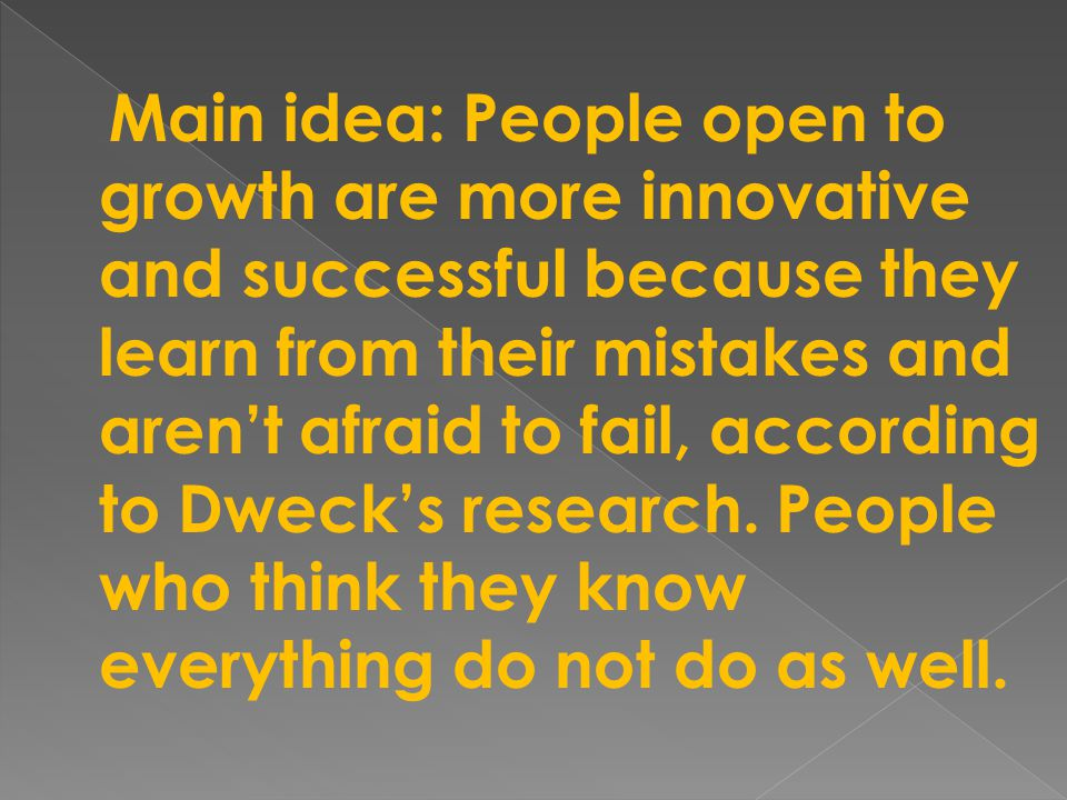 Main idea: People open to growth are more innovative and successful because they learn from their mistakes and aren't afraid to fail, according to Dweck's research.