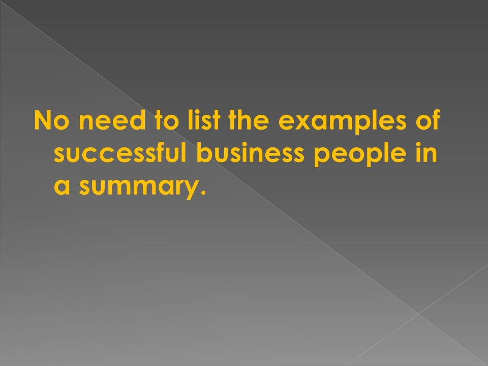 No need to list the examples of successful business people in a summary.