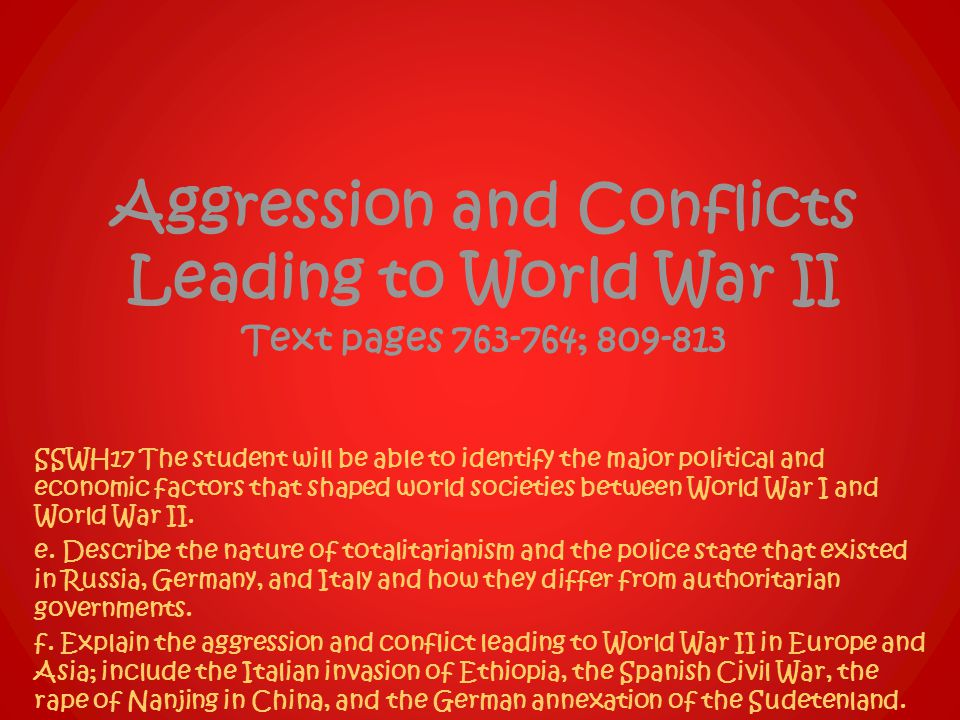 Aggression and Conflicts Leading to World War II Text pages 763-764; 809-813