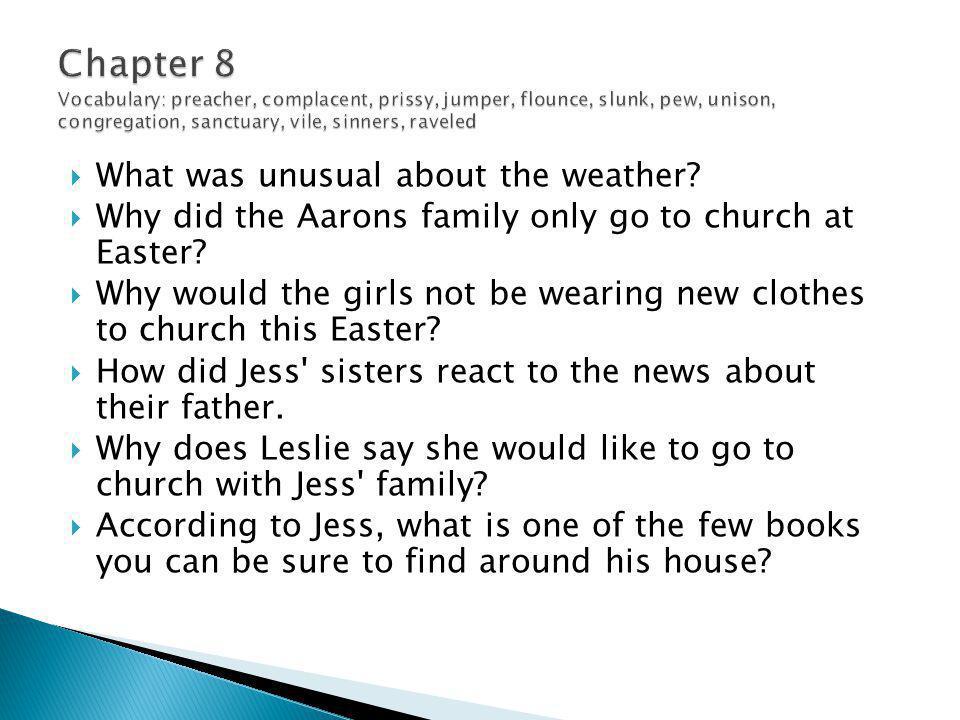Chapter 8 Vocabulary: preacher, complacent, prissy, jumper, flounce, slunk, pew, unison, congregation, sanctuary, vile, sinners, raveled