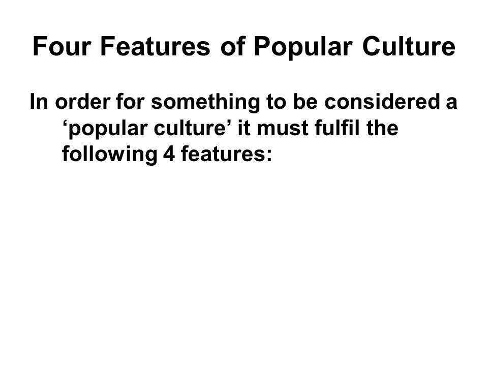 Four Features of Popular Culture